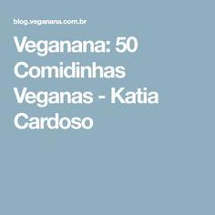 Veganana: 50 Comidinhas Veganas - Katia Cardoso