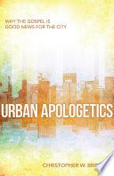 Urban apologetics : why the gospel is good news for the city