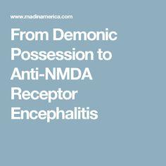 From Demonic Possession to Anti-NMDA Receptor Encephalitis