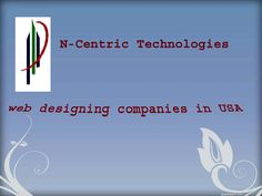 Ncentric technologies India Pvt. Ltd Company is one of the well known web designing companies in USA.