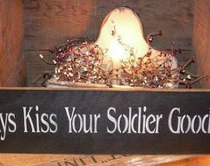 Always Kiss Your Soldier Goodnight, Army, Support, Military, Handmade Sign by DoubleOakVintage on Etsy