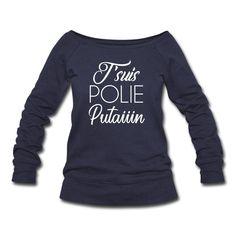 """Pull Femme col bateau de Bella - J'suis POLIE Putaiiin - ( Je suis Polie Putain ) - Pull Femme col bateau de Bella Je suis POLI Putain, avec l'accent du sud ça donne: J'suis POLI Putaiiin !!! Je suis courtois et bien élevé, mais je dit """"Putain"""", car je viens du sud #tablier #tablierhomme #tabliers #cuisine #fashion #shopping #typographie #deco #decoration #mode #idéedeco #noel #cadeauoriginal #fashion #putain #jesuis #femme #pull #colbateau #bella"""