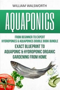 http://www.adlibris.com/se/organisationer/product.aspx?isbn=1535212284 | Titel: Aquaponics: From Beginner to Expert - Hydroponics & Aquaponics Double Book Bundle - Exact Blueprint to Aquaponic & Hydroponic Orga - Författare: William Walsworth - ISBN: 1535212284 - Pris: 271 kr