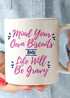 Mind Your Own Biscuits & Life Will Be Gravy double-sided coffee cup. This mug makes a great gift for a baby shower or mom to be! - 11oz Premium Coffee Mug - Double Sided - Dishwasher safe - Made in th