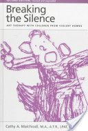 Breaking the Silence: Art Therapy with Children from Violent Homes, Second Edition, Cathy Malchiodi