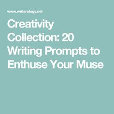 Creativity Collection: 20 Writing Prompts to Enthuse Your Muse