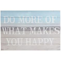 "29.75""W x 1.25""D x 20""H. What Makes You Happy Wall Decor"
