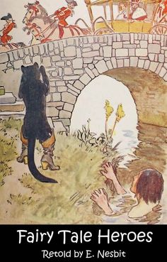 Fairy Tale Heroes by E. Nesbit, illustrated by W.H. Margetson. Classic children's book writer E. Nesbit retells the stories of Puss in Boots, Jack in the Beanstalk, and Dick Whittington and his Cat. Nesbit inspired C.S. Lewis, J.K. Rowling, and Edward Eager. $1.49.