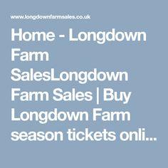 Home - Longdown Farm SalesLongdown Farm Sales | Buy Longdown Farm season tickets online