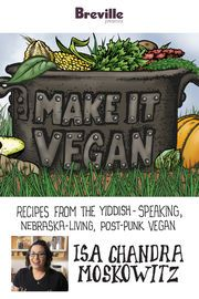 Breville presents Make It Vegan: Recipes from the Yiddish-speaking, Nebraska-living, post-punk vegan, Isa Chandra Moskowitz   http://paperloveanddreams.com/book/736266744/breville-presents-make-it-vegan-recipes-from-the-yiddish-speaking-nebraska-living-post-punk-vegan-isa-chandra-moskowitz   Post Punk Kitchen Chef Isa Chandra Moskowitz has authored seven cookbooks that have sold a combined million copies, and her newest, Isa Does It — Amazingly Easy, Wildly Delicious Recipes for Every Day…