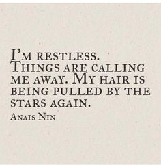 Inspirational quote / Restless/ Anais Nin