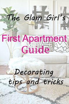 The glam gal's first apartment guide. Decorating tips and tricks.