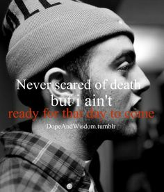 Never scared of death, but I ain't ready for that day to come. <3