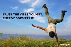"""""""Trust the vibes you get. Energy doesn't lie."""""""