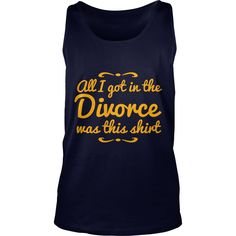 all i got in the divorce is this shirt T-Shirts  #gift #ideas #Popular #Everything #Videos #Shop #Animals #pets #Architecture #Art #Cars #motorcycles #Celebrities #DIY #crafts #Design #Education #Entertainment #Food #drink #Gardening #Geek #Hair #beauty #Health #fitness #History #Holidays #events #Home decor #Humor #Illustrations #posters #Kids #parenting #Men #Outdoors #Photography #Products #Quotes #Science #nature #Sports #Tattoos #Technology #Travel #Weddings #Women