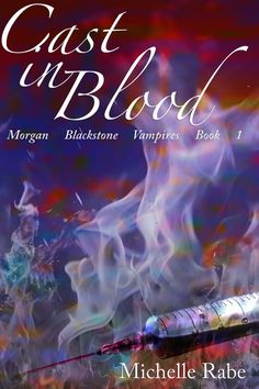 Author Michelle Rabe brings you, Cast in Blood (Morgan Blackstone Vampires Book 1) http://amzn.to/2alQtRN
