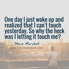 You Cannot touch Yesterday. The Heck, Daily Motivational Quotes, You Are Strong, Touch Me, Heart Quotes, Wake Up, Letting Go, Thinking Of You, Believe