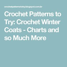 Crochet Patterns to Try: Crochet Winter Coats - Charts and so Much More
