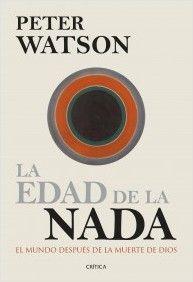 La Edad de la nada: el mundo después de la muerte de Dios / Peter Watson. Crítica, 2014