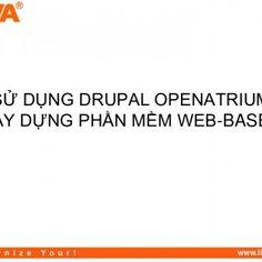 SỬ DỤNG DRUPAL OPENATRIUMXÂY DỰNG PHẦN MỀM WEB-BASED www.liva.com.vn   NỘI DUNG BÀI TRÌNH BÀY• Giới thiệu công ty LIVA• Đặc điểm của Drupal và kinh nghiệm. http://slidehot.com/resources/liva-drupal-vietnam.65736/
