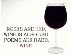 Roses are red. Wine is also red. Poems are hard. Georg Christoph Lichtenberg, Alcohol, Wine Quotes, Thats The Way, Wine Making, Make Me Smile, Red Wine, White Wine, I Laughed