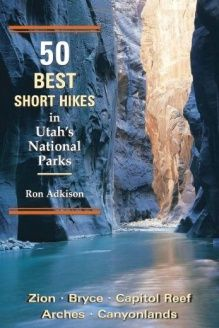 50 Best Short Hikes in Utah's National Parks , 978-0899972602, Ron Adkison, Wilderness Press; First Edition edition