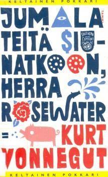 Vonnegut: Jumala teitä siunatkoon, herra Rosewater eli Helmiä sioille 1965 suom. 1972