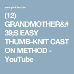 (12) GRANDMOTHER'S EASY THUMB-KNIT CAST ON METHOD - YouTube