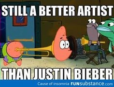 Still a better artist than Justin Bieber