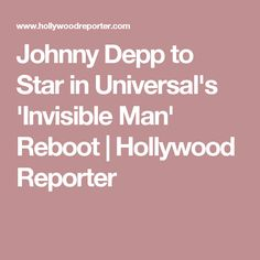 Johnny Depp to Star in Universal's 'Invisible Man' Reboot | Hollywood Reporter
