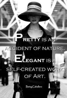 Quotes About Fashion Image Description Meilleures Citations De Mode & Des Créateurs : Pretty is an accident of nature. Elegant is a self-created work of Art. Great Quotes, Quotes To Live By, Me Quotes, Motivational Quotes, Inspirational Quotes, Qoutes, Nature Quotes, Tough Girl Quotes, Style Quotes