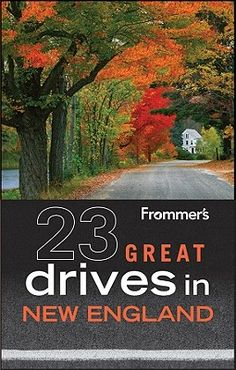 Frommer's 23 Great Drives in New England - gather a group of friends and book a bus trip for one of these beautiful drives!