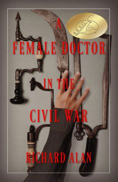 Read more about A Female Doctor in the Civil War an Award-Winning Historical Fiction book by Richard Alan! Best Fiction Books, Historical Fiction Books, Historical Quotes, Historical Romance, Good Books, Books To Read, My Books, Free Books, Civil War Books