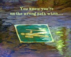 Mindfulness quote about knowing when you are on the wrong path.