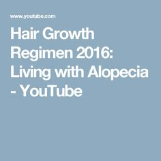 Hair Growth Regimen 2016:  Living with Alopecia - YouTube