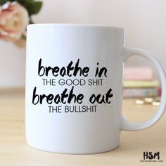 Breath in the Good Shit Breath out the Bullshit