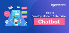 Tips to Develop Modern Enterprise Chatbot To Focus, Mobile App, Conversation, Insight, Platform, Social Media, Goals, Thoughts, Tips