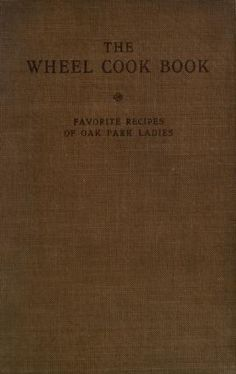 1913  The Wheel Cook Book 164pp Second Congregational Church, Oak Park, Illinois