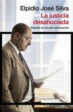 Silva, Elpidio José. /  La justicia desahuciada : España no es país para jueces. /  Peninsula, 2014