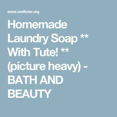 Homemade Laundry Soap ** With Tute! ** (picture heavy) - BATH AND BEAUTY