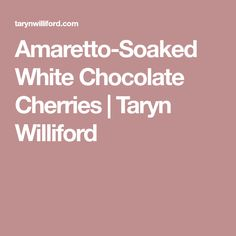 Amaretto-Soaked White Chocolate Cherries | Taryn Williford
