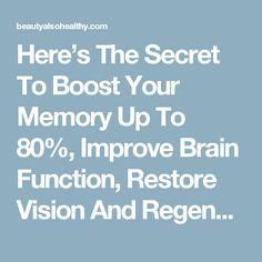 Here's The Secret To Boost Your Memory Up To 80%, Improve Brain Function, Restore Vision And Regenerate Your Bones!