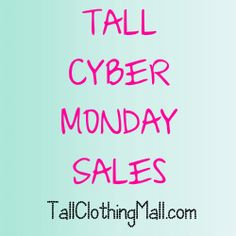 See the roundup of Tall Cyber Monday Sales. #cybermonday #tall