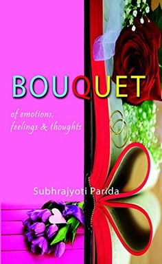 BOUQUET- Emotions, Feelings & Thoughts by Subhrajyoti Parida…now available online for pre-ordering Grab your copy...:)