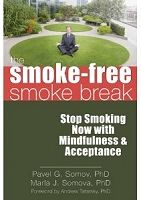 The Smoke-Free Smoke Break Stop Smoking Now with Mindfulness and Acceptance by Pavel G Somov and Publisher New Harbinger Publications. Save up to by choosing the eTextbook option for ISBN: The print version of this textbook is ISBN: Smoking Addiction, Nicotine Addiction, Addiction Alcohol, Mindfulness Training, Mindfulness Exercises, Quit Smoking Tips, Giving Up Smoking, Quit Drinking, Stop Smoke