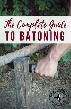 The Complete Guide to Batoning — Batoning is actually one of the most useful practices for outdoor survival to exist. Why? It's much safer than its alternative: chopping.