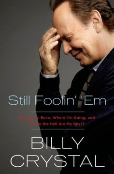 Still Foolin' 'Em: Where I've Been, Where I'm Going, and Where the Hell Are My Keys?: love this book! Hilarious! I found myself laughing out loud and in awe of Billy's career.