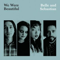 """Listen to """"We Were Beautiful"""" by Belle and Sebastian #LetsLoop #Music #NewMusic"""