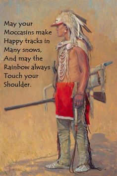 May your Moccasins Make happy tracks in many snows, and may the Rainbow Always touch your shoulder. Joe Trakimas, western artist, Crow with badger hat.  Native American Art.  A native american birthday wish.