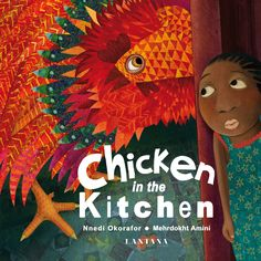 Cover of 'Chicken in the Kitchen', written by Nnedi Okorafor and illustrated by Mehrdokht Amini. Lantana Publishing - championing cultural diversity in children's books.